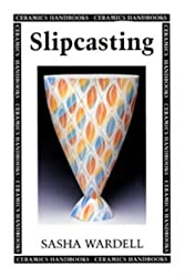 Slipcasting (Ceramics Handbooks)