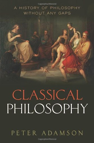 Classical Philosophy: A history of philosophy without any gaps, Volume 1 by Adamson, Peter (June 26, 2014) Hardcover