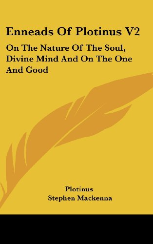 Enneads of Plotinus V2: On the Nature of the Soul, Divine Mind and on the One and Good