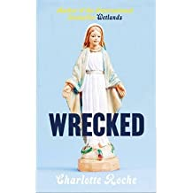 [(Wrecked)] [Author: Charlotte Roche] published on (April, 2013)