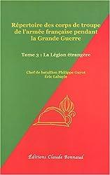 Répertoire des corps de troupe de l'armée française pendant la Grande Guerre : Tome 3, La Légion étrangère