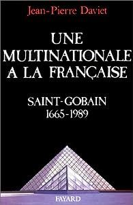 Une multinationale à la française. Histoire de Saint-Gobain, 1665-1989 par Jean-Pierre Daviet