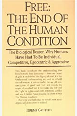 Free: The End of The Human Condition: The Biological Reason Why Humans Have Had to be Individual, Competitive, Egocentric and Aggressive Paperback