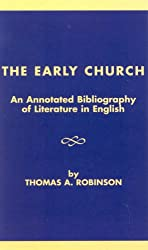 The Early Church: An Annotated Bibliography of Literature in English (ATLA Bibliography Series)