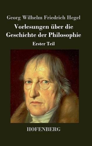 Vorlesungen über die Geschichte der Philosophie: Erster Teil
