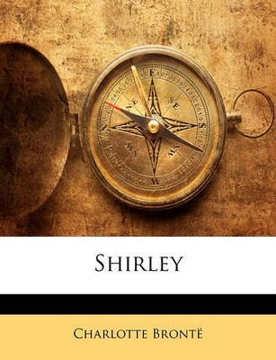 [(Shirley : A Tale)] [By (author) Charlotte Bronte] published on (January, 2010)