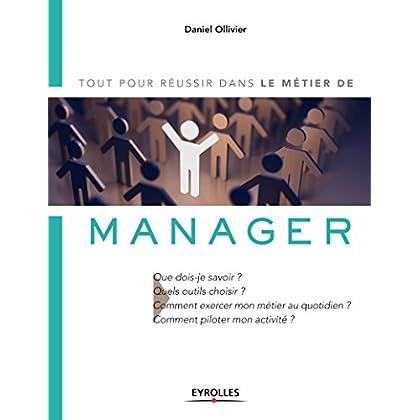 Tout pour réussir dans le métier de manager: Que dois-je savoir ? Quels outils choisir ? Comment exercer mon métier au quotidien ? Comment piloter mon activité ?