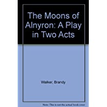 The Moons of Alnyron: A Play in Two Acts