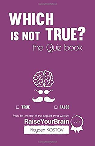 Which is NOT true? - The Quiz Book: From the Creator of the Popular Website RaiseYourBrain.com (Paramount Trivia and Quizzes)
