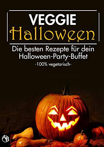 VEGGIE HALLOWEEN - Die besten Rezepte für dein Halloween-Party-Buffet -100% vegetarisch-
