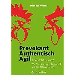 Provokant - Authentisch - Agil: Die neue Art zu führen; Wie Sie Mitarbeiter humorvoll aus der Reserve locken (metropolitan Bücher)
