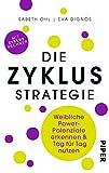 Die Zyklusstrategie: Weibliche Power-Potenziale erkennen und Tag für Tag nutzen - Sabeth Ohl, Eva Dignös