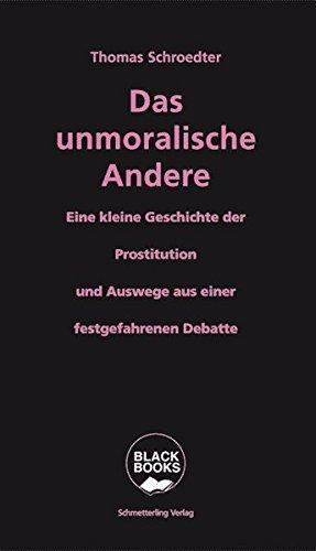 Das unmoralische Andere: Eine kleine Geschichte der Prostitution und Auswege aus einer festgefahrenen Debatte (Black books)