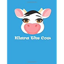 Klara The Cow: (120 Page Lined Notebook With Illustrations, 8.5 x 11 ; 21.6 x 27.9, Large Notebook)