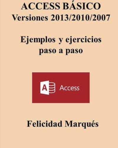 ACCESS BASICO. Versiones 2013/2010/2007. Ejemplos y ejercicios paso a paso