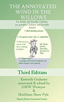 The Annotated Wind in the Willows, for Adults and Sensible Children (or, possibly, Children and Sensible Adults) (Bapton Books Annotated Classics Book 2) by [Grahame, Kenneth]
