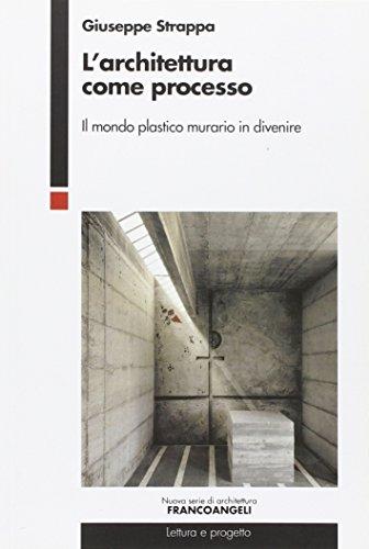 L'architettura come processo. Il mondo plastico murario in divenire di Giuseppe Strappa