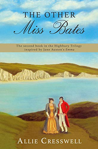 The Other Miss Bates: The second book in the Highbury Trilogy, inspired by Jane Austen's 'Emma' by [Cresswell, Allie, Lady, a]