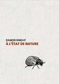 À l'état de nature par Damon Francis Knight