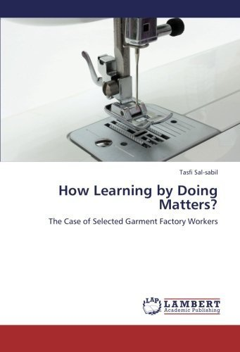 How Learning by Doing Matters?: The Case of Selected Garment Factory Workers by Sal-sabil, Tasfi (2012) Paperback