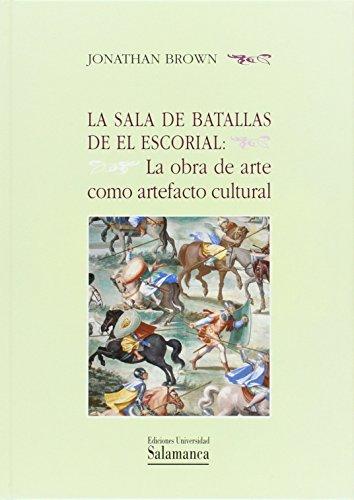 La sala de batallas de El Escorial. La obra de arte como artefacto cultural par JONATHAN BROWN
