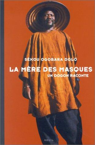 La Mère des masques : Un dogon raconte par Sékou Ogobara Dolo