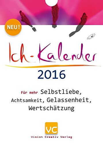 Ich-Kalender 2016: Für mehr Selbstliebe, Achtsamkeit, Gelassenheit, Wertschätzung