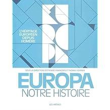 Europa, notre histoire: L'Héritage européen depuis Homère