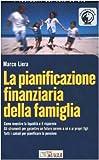 eBook Gratis da Scaricare La pianificazione finanziaria della famiglia Come investire la liquidita e il risparmio Gli strumenti per garantire un futuro sereno a se e ai propri figli (PDF,EPUB,MOBI) Online Italiano