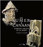 De Sumer à Canaan : l'Orient ancien et la Bible de Sophie Cluzan,Henri Loyrette ( 1 octobre 2015 )