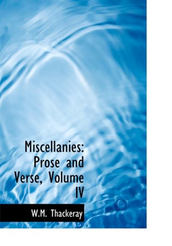 Miscellanies: Prose and Verse, Volume IV: Prose and Verse, Volume IV (Large Print Edition)