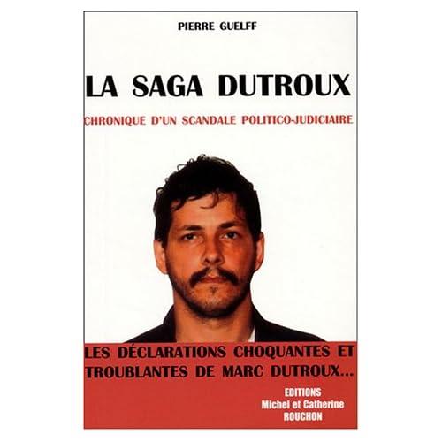 La saga Dutroux : Chronique d'un scandale politico-judiciaire