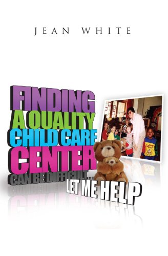 Finding a Quality Child Care Center Can Be Difficult . . . Let Me Help (English Edition)