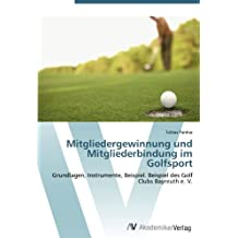 Mitgliedergewinnung und Mitgliederbindung im Golfsport: Grundlagen, Instrumente, Beispiel. Beispiel des Golf Clubs Bayreuth e. V.