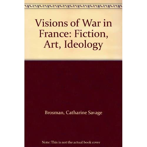 Visions of War in France: Fiction, Art, Ideology by Catharine Savage Brosman (1999-07-02)