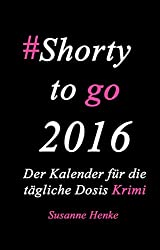 Shorty to go 2016 - Der Kalender für die tägliche Dosis Krimi