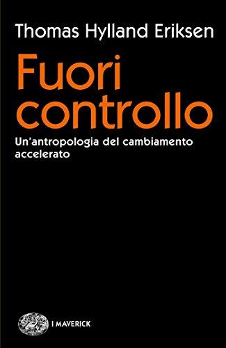 Fuori controllo: Un'antropologia del cambiamento accelerato (Piccola biblioteca Einaudi. Big Vol. 676)