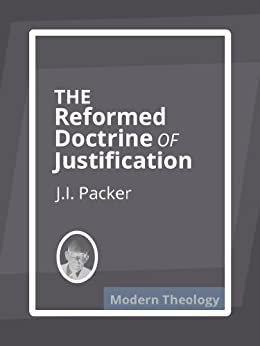 Sola Fide: The Reformed Doctrine of Justification by [Packer, J.I.]