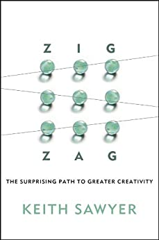 Zig Zag: The Surprising Path to Greater Creativity by [Sawyer, Keith]