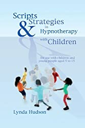 Scripts & Strategies in Hypnotherapy with Children: for use with children and young people aged 5 to 15