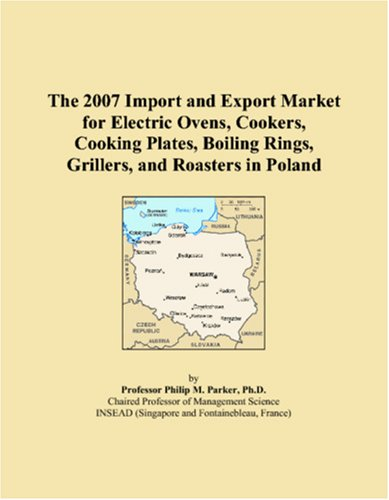 The 2007 Import and Export Market for Electric Ovens, Cookers, Cooking Plates, Boiling Rings, Grillers, and Roasters in Poland