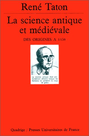 La Science antique et médiévale. Des origines à 1450 par René Taton, Quadrige