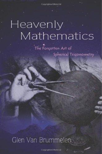 Heavenly Mathematics: The Forgotten Art of Spherical Trigonometry by Van Brummelen, Glen (2012) Hardcover