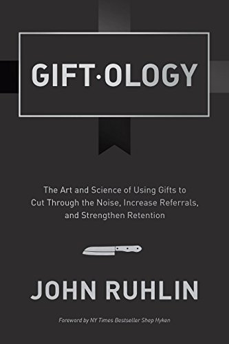 Giftology: The Art and Science of Using Gifts to Cut Through the Noise, Increase Referrals, and Strengthen Retention