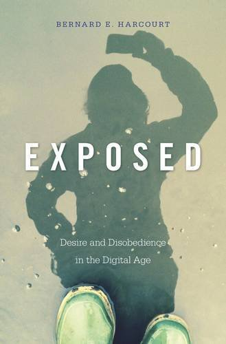 Exposed: Desire and Disobedience in the Digital Age by Bernard E. Harcourt (2015-12-15)