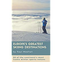 Europe's Greatest Skiing Destinations: 50 of the continent's most iconic winter sports venues (English Edition)