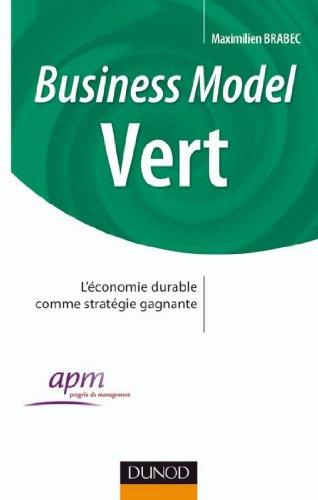 Business Model Vert : Comment faire converger les enjeux de l'entreprise et l'intérêt général (Progrès du Management)