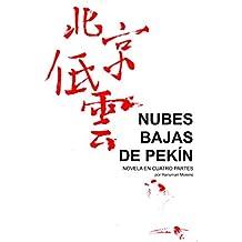 NUBES BAJAS DE PEKÍN: NOVELA EN CUATRO PARTES (Spanish Edition)