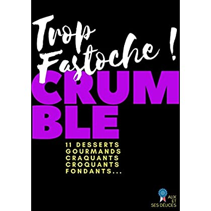 Crumble: 11 desserts faciles pour les gourmands (Alix et ses Délices t. 10)