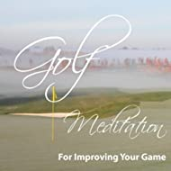 Golf Meditation For Improving Your Game